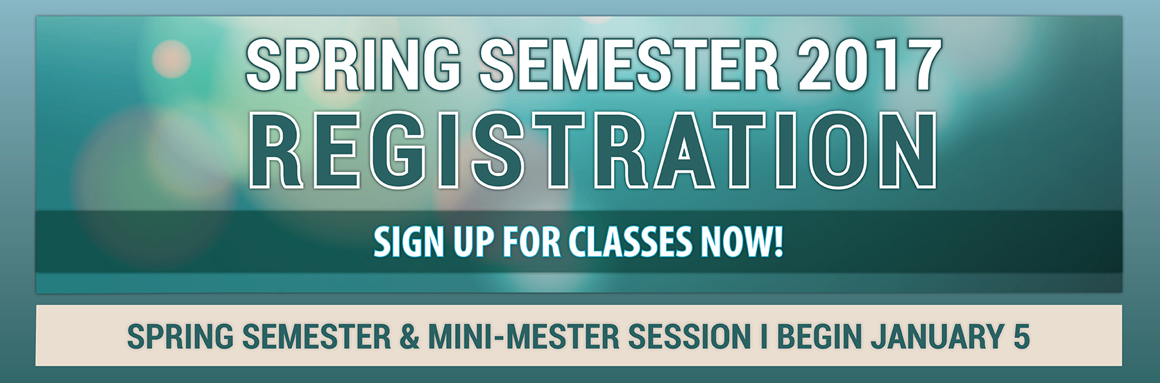 Spring Semester and Mini-Mester Session I begin January 5. See an advisor now to sign up for the classes you need!