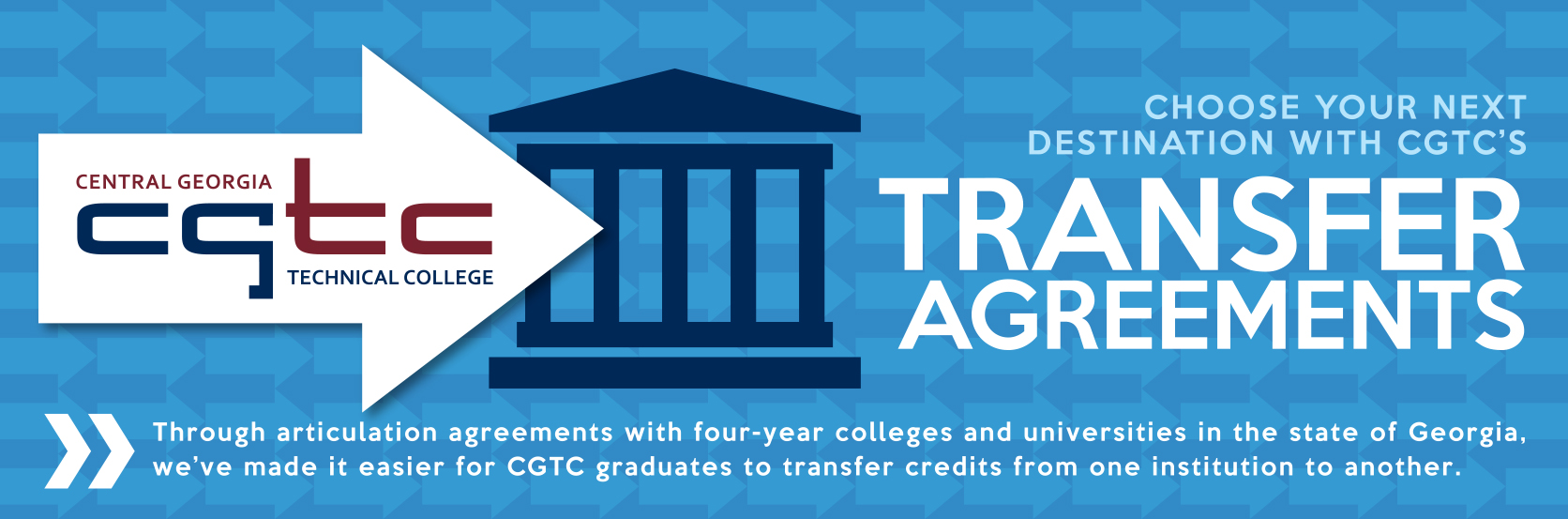 CGTC has transfer agreements with other institutions, you can transfer your CGTC credits!