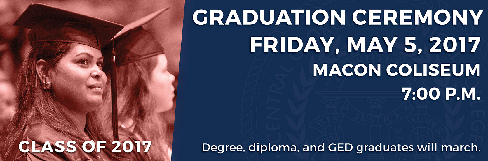 Graduation will be held at the Macon Coliseum on Friday, May 5th 2017 at 7:00 p.m.